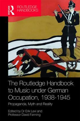 he Routledge Handbook to Music under German Occupation, 1938-1945 Propaganda, Myth and Reality, 1st Edition