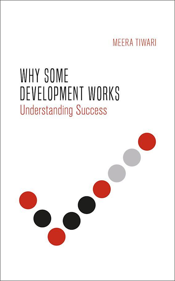 """The cover of a book. Plain white background, with a check mark made up of circles in red, black and grey. The text reads """"Why some development works. Understanding success"""". Meera Tiwari."""