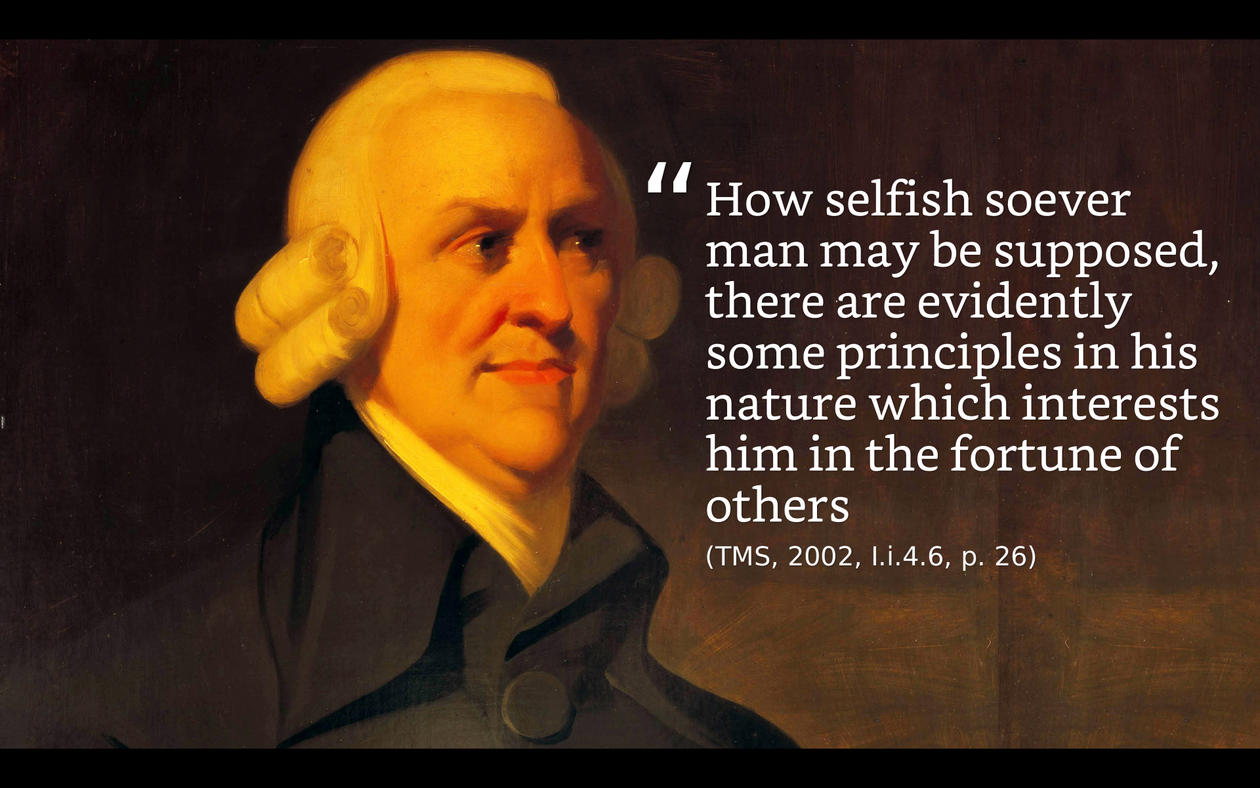 """Bilde av Adam Smith med sitatet """"How selfich soever man may be supposed, there are evindently some principles in his nature which interests him in the fortune of others"""""""