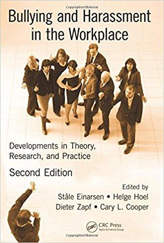 Einarsen, Hoel, Zapf & Cooper. Bullying and Harassment in the Workplace: Developments in Theory, Research, and Practice