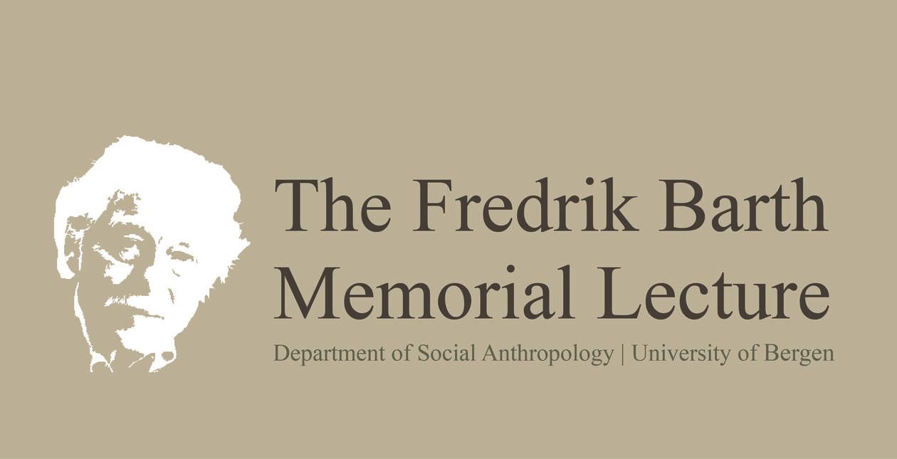 The Fredrik Barth Memorial Lecture