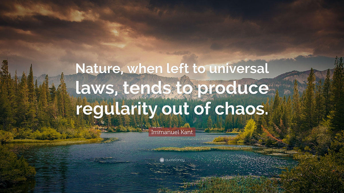 "Sitat: ""Nature, when left to universal laws, tend to produce regularity out of chaos."""