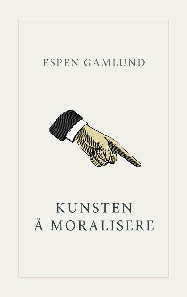"""Omslaget til boken """"Kunsten å moralisere"""" av Espen Gamlund"""