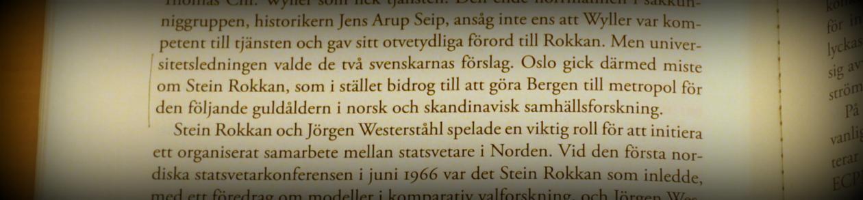"""Sitat fra Olaf Peterssons bok """"Statsvetaren"""" om Jörgen Westerståhl: """"Oslo gick därmed miste om Stein Rokkan, som istället bidrog till att göra Bergen till metropol för den följande guldåldern i norsk och skandinavisk samhällsforskning"""""""