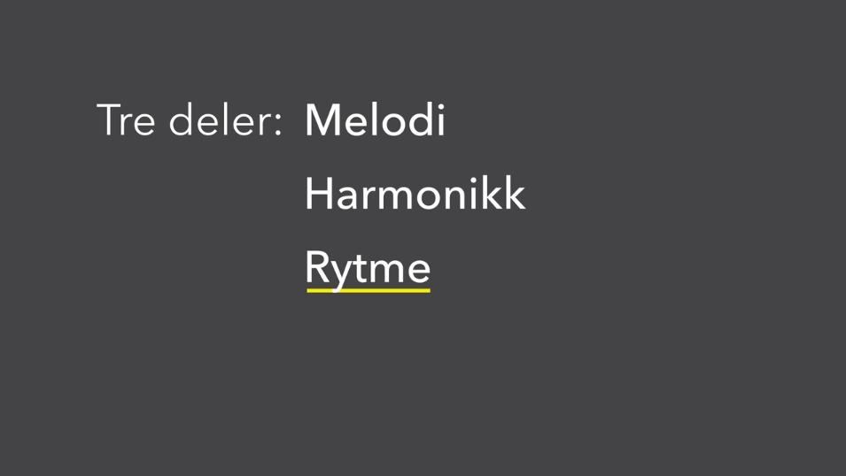 Tre deler: Melodi Harmonikk Rytme