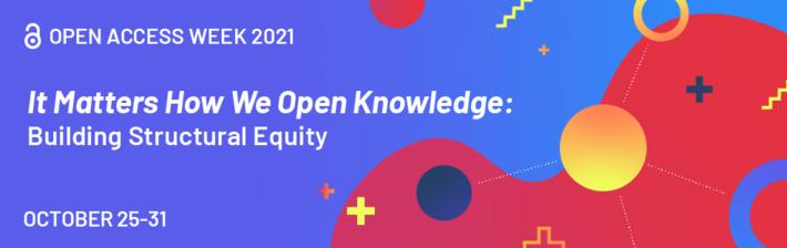 Open Access week 2021 - It Matters How we Open Knowledge
