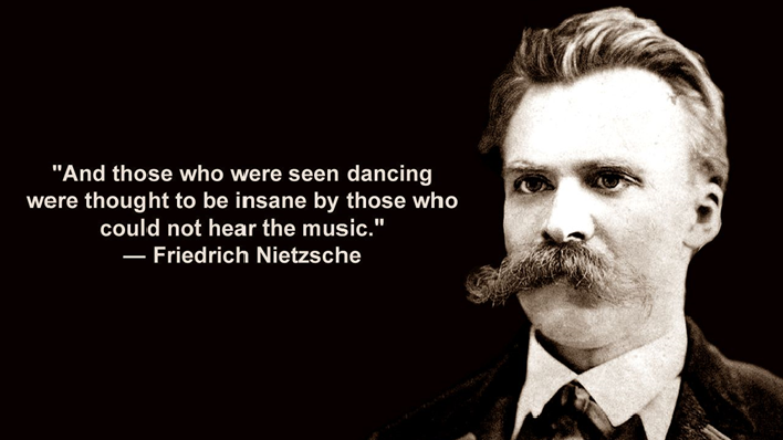 """Sitat fra Nietzsche: """"And those who were seen dancing were thought to be insane by those who could not hear the music."""""""