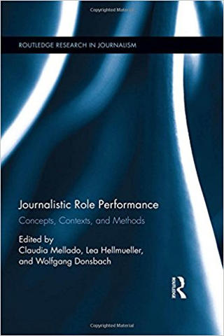 Journalistic Role Performance: Concepts, Contexts, and Methods