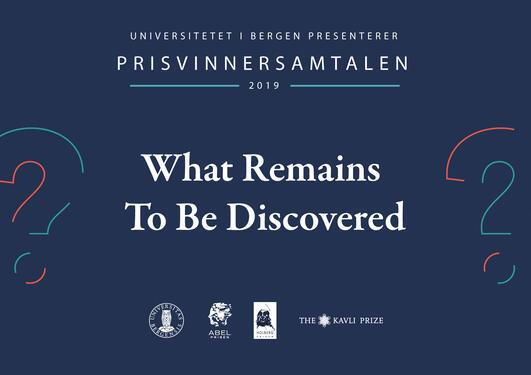 Tekst: Universitetet i Bergen presenterer Prisvinnersamtalen 2019 - What remains to be discovered? Illustrert med spørsmålstegn